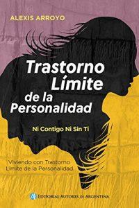 El Trastorno Limite de la Personalidad. Ni Contigo ni sin Ti. Viviendo con Trastorno Limite de la Personalidad