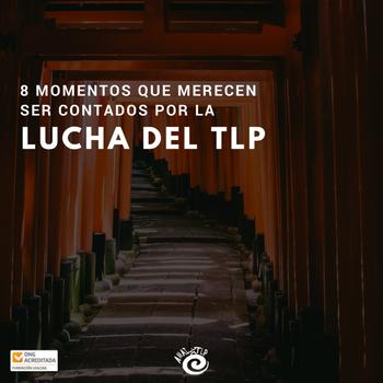 8 momentos que merecen ser contados por la lucha del TLP